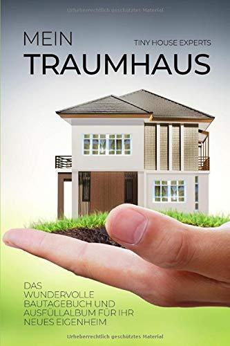 Mein Traumhaus   Das Wundervolle Bautagebuch Und Ausfüllalbum Für Ihr Neues Eigenheim