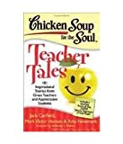 chicken soup for teachers - Chicken Soup for the Soul: Teacher Tales by Mark Victor Hansen,Amy Newmark Jack Canfield (2011-05-04)