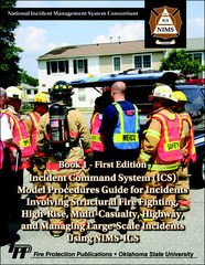 (Incident Command Systems (ICS) / Model Procedures Guide for Incidents Involving Structural Fire Fighting, High-Rise, Multi-Casualty, Highway, and Managing Large-Scale Incidents Using NIMS-ICS, Book 1)