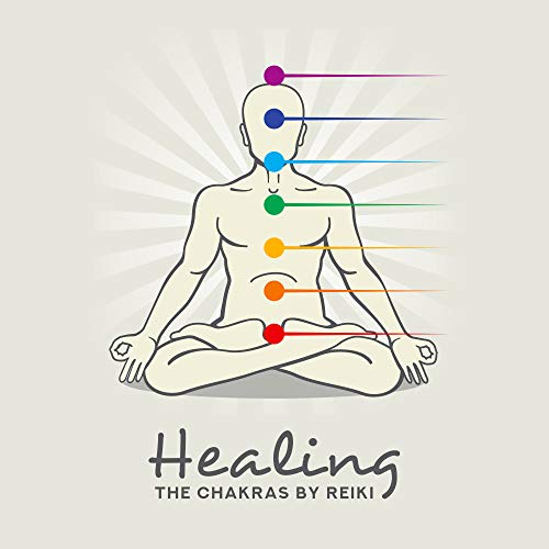 Chakras The Seven (Healing the Chakras by Reiki - Music for Meditation, Balancing All Seven Chakras, Regaining Inner Harmony and Peace, Health and Vitality)
