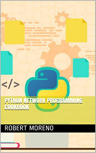 Python Network Programming Cookbook by [Moreno, Robert ]