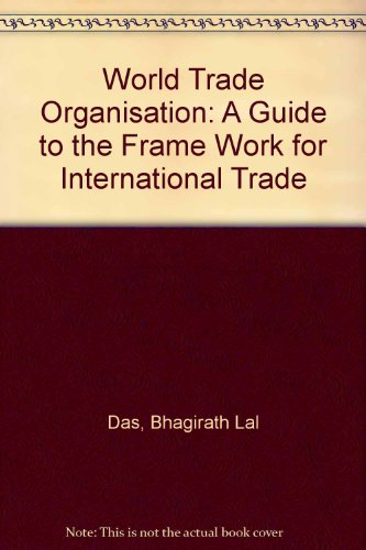 World Trade Organisation: A Guide to the Frame Work for International Trade