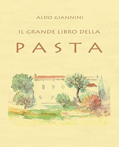 IL GRANDE LIBRO DELLA PASTA (Italian Edition) by ALDO GIANNINI