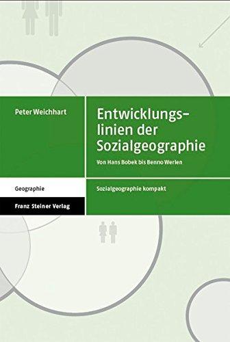 Entwicklungslinien der Sozialgeographie. Von Hans Bobek bis Benno Werlen (Sozialgeographie Kompakt)
