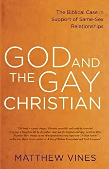 God and the Gay Christian: The Biblical Case in Support of Same-Sex Relationships by [Vines, Matthew]