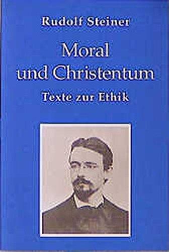 Moral und Christentum: Texte zur Ethik 1886-1900. Sonderausgabe (Rudolf Steiner Taschenbücher aus dem Gesamtwerk)