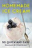 Homemade Ice Cream: 50 Quick and Easy Homemade Ice Cream Recipes Cookbook (Desserts Recipe Book: Classic, Ketogenic,...
