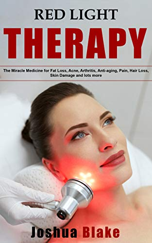 41qUef9Q4KL - Red Light Therapy: The Miracle Medicine for Fat Loss, Acne, Arthritis, Anti-aging, Pain, Hair Loss, Skin Damage and lots more