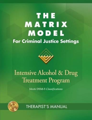The Matrix Model for Criminal Justice Settings: Intensive Alcohol & Drug Treatment Program pdf