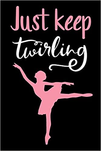 Just Keep Twirling: Baton Twirling Blank Line Journal Notebook ...