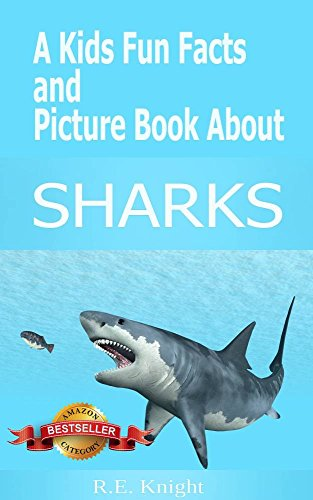 Book: A Kid's Fun Facts and Picture Book about SHARKS by R. E. Knight