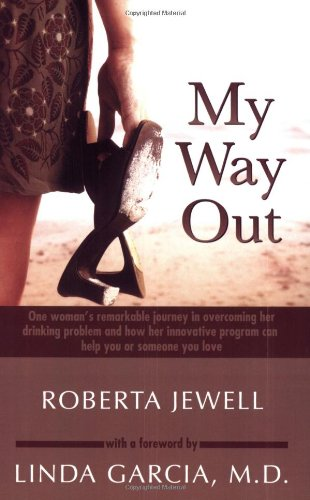 My Way Out: One Woman's Remarkable Journey in Overcoming Her Drinking Problem and How Her Innovative Program Can Help You or Someone You Love