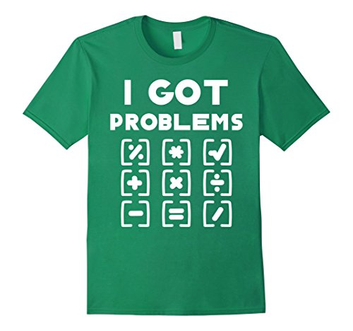 Mens I Got Problems Funny Math Saying T-shirt 3XL Kelly Green (Math Sayings)
