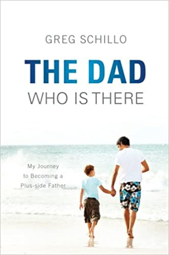 The Dad Who Is There: Greg Schillo: 9781616639341: Amazon com: Books