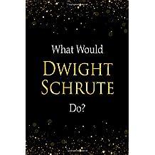 What Would Dwight Schrute Do?: Dwight SchruteDesigner Notebook