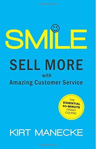 Smile: Sell More with Amazing Customer Service. The Essential 60-Minute Crash Course by Kirt Manecke (2012-11-29)