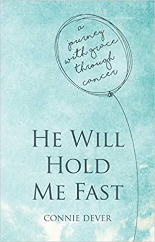 He Will Hold Me Fast: A Journey with Grace through Cancer (Focus for Women): Dever, Connie: 9781781919859: Amazon.com: Books