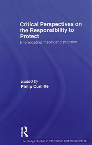 Critical Perspectives on the Responsibility to Protect: Interrogating Theory and Practice (Routledge Studies in Interven