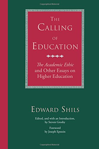 """The Calling of Education: """"The Academic Ethic"""" and Other Essays on Higher Education"""