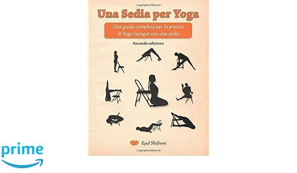 Una Sedia per Yoga: Una Guida Completa per la Pratica di ...