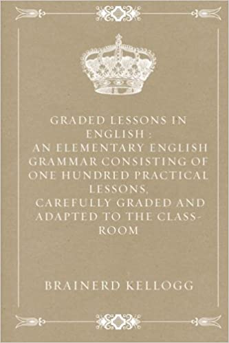 Graded Lessons in English : An Elementary English Grammar