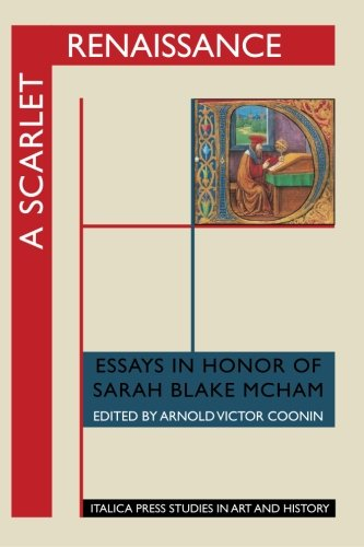 A Scarlet Renaissance: Essays in Honor of Sarah Blake McHam (Italica Press Studies in Art & History)