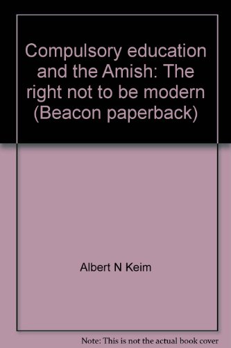 Compulsory education and the Amish: The right not to be modern (Beacon paperback)