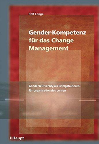 Gender-Kompetenz für das Change-Management: Gender & Diversity als Erfolgsfaktoren für organisationales Lernen