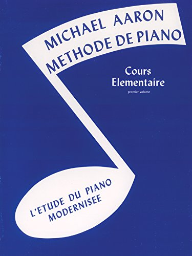 Michael Aaron Piano Course, Bk 1: Cours Elémentaire -- L'Etude du Piano Modernisee (French Language Edition) (French Edition)