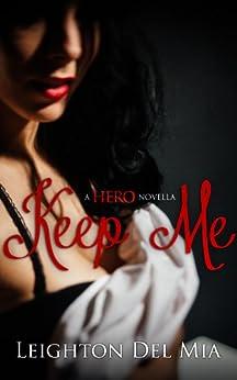 Keep Me: A HERO Novella by [Del Mia, Leighton]