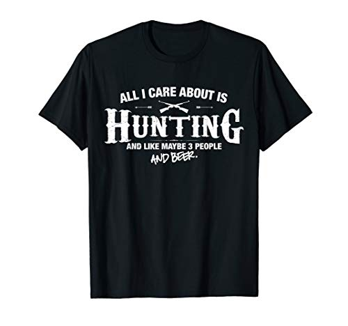 Hunting Shirt All I care about is Hunting and Beer T-Shirt