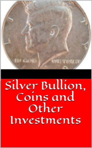 Silver Bullion, Coins and Other Investments