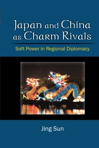Japan and China as Charm Rivals: Soft Power in Regional - Power The Of Charm