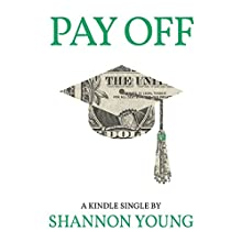 Pay Off: How One Millennial Eliminated Nearly $80,000 in Student Debt in Less than Five Years Audiobook by Shannon Young Narrated by Sandy Rustin