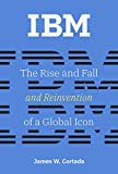 img - for IBM: The Rise and Fall and Reinvention of a Global Icon (History of Computing) book / textbook / text book
