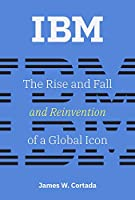 IBM: The Rise and Fall and Reinvention of a Global Icon Front Cover