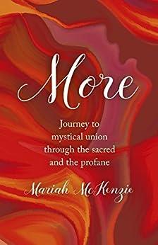 More: Journey To Mystical Union Through The Sacred And The Profane por [McKenzie, Mariah]