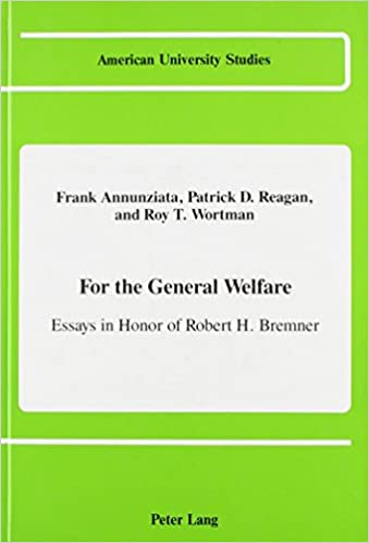 com for the general welfare essays in honor of robert h  for the general welfare essays in honor of robert h bremner american university studies