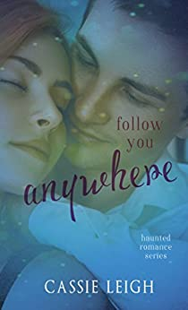 Follow You Anywhere (Haunted Romance Book 2) by [Leigh, Cassie]