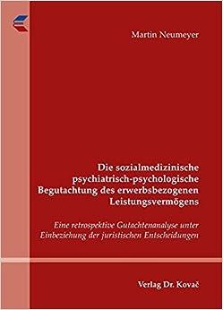 Die sozialmedizinische psychiatrisch-psychologische Begutachtung des erwerbsbezogenen Leistungsvermögens. Eine retrospektive Gutachtenanalyse unter Einbeziehung der juristischen Entscheidungen