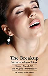 The Breakup - Moving On To Bigger Things (Naughty Travel Girl: Los Angeles Sexcapades #4 Book 1)