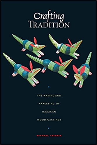 Crafting Tradition: The Making and Marketing of Oaxacan Wood Carvings (Joe R. and Teresa Lozano Long Series in Latin American and   Latino Art and Culture)