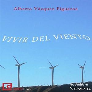 Vivir del viento [Living Wind] Hörbuch