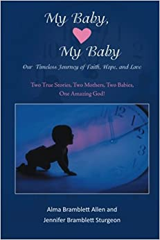 Book My Baby, My Baby Our Timeless Journey of Faith, Hope, and Love: Two True Stories, Two Mothers, Two Babies, One Amazing God!