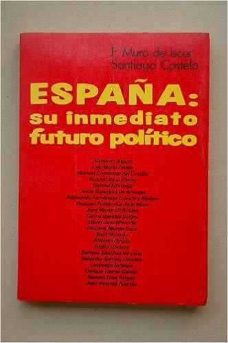 España : su inmediato futuro político / Francisco Muro de Iscar, Santiago Castelao: Amazon.es: MURO DE ISCAR, Francisco: Libros
