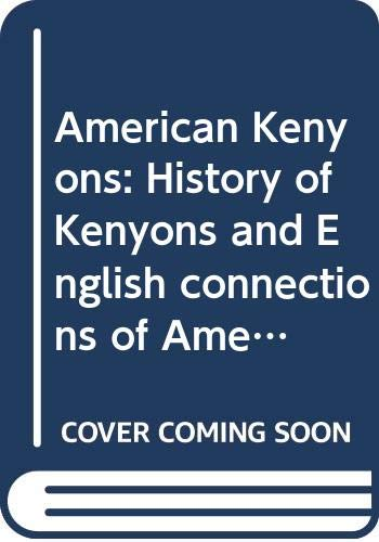 American Kenyons: History of Kenyons and English connections of American Kenyons, genealogy of the American Kenyons of Rhode Island, miscellaneous Kenyon material