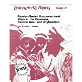 Russian-Soviet Unconventional Wars in the Caucasus, Central Asia and Afghanistan, Robert F. Baumann, 0160419530