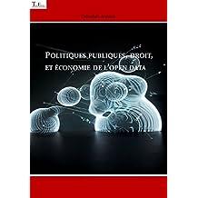 Politiques publiques, droit, et économie de l'Open Data (French Edition)