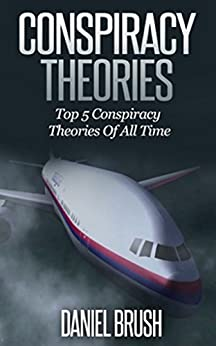 Conspiracy Theories: Top 5 Conspiracy Theories Of All Time by [Brush, Daniel]
