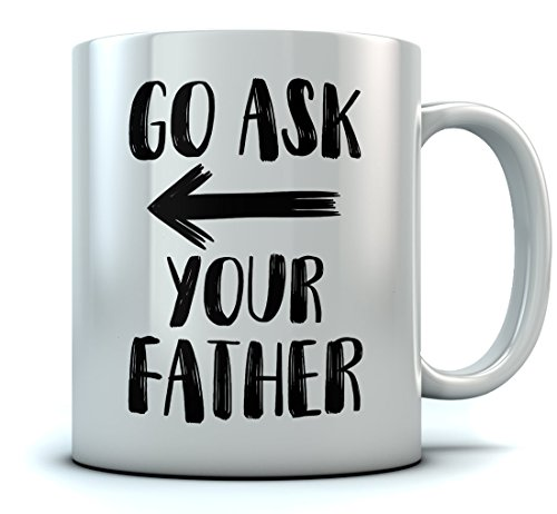 Go Ask Your Father Coffee Mug Mom's Favorite Saying Funny Mother's Day Gift Idea, Tea Cup For Mom, Great Mother's Day/Christmas/Birthday Gift For Mom Ceramic Coffee Mug 15 Oz. White ()